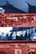 Last Days of Montreal ebook by John Brooke