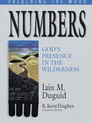 Numbers: God's Presence in the Wilderness ebook by Iain M. Duguid,R. Kent Hughes