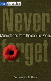 Never Forget - More Stories from the Conflict Zones ebook by Paul Hunter,Jim Rankin