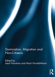 Domination, migration and non-citizens ebook by Iseult Honohan,Marit Hovdal-Moan