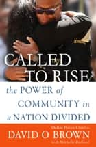 Called to Rise - The Power of Community in a Nation Divided ebook by Michelle Burford, Chief David O. Brown