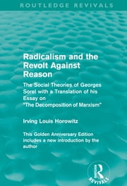 Radicalism and the Revolt Against Reason (Routledge Revivals) - The Social Theories of Georges Sorel with a Translation of his Essay on the Decomposition of Marxism ebook by Irving Louis Horowitz