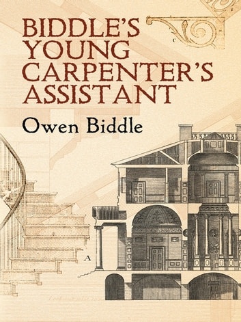 Biddle's Young Carpenter's Assistant ebook by Owen Biddle