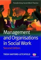 Management and Organisations in Social Work ebook by Ms Trish Hafford-Letchfield