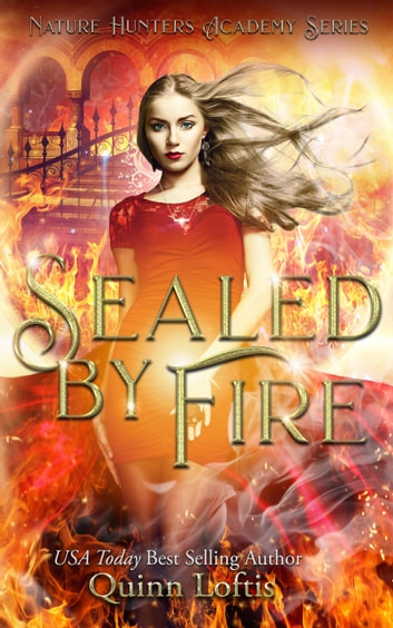 Sealed by Fire - Book 2 of the Nature Hunters Academy Series ebook by Quinn Loftis