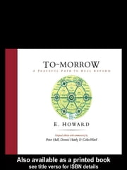 To-Morrow - A Peaceful Path to Real Reform ebook by Sir Peter Hall,Dennis Hardy,E. Howard,Colin Ward