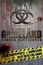 Deep Into the Game: S.W. Tanpepper's GAMELAND - Episode 1 ebook by Saul Tanpepper
