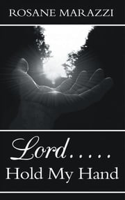 Lord.....Hold My Hand ebook by Rosane Marazzi