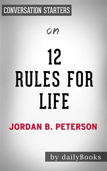 12 Rules For Life: by Jordan Peterson | Conversation Starters ebook by Daily Books