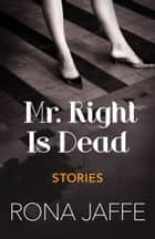 Mr. Right Is Dead - Stories ebook by Rona Jaffe
