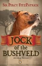 Jock of the Bushveld (abridged edition) ebook by J Percy FitzPatrick
