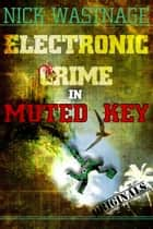 Electronic Crime in Muted Key ebook by Nick Wastnage