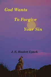 God Wants To Forgive Your Sin ebook by Hazlett Lynch