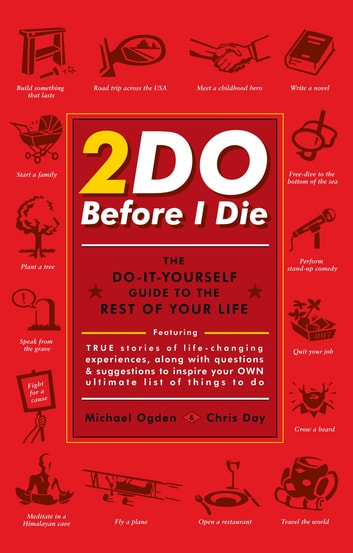 2Do Before I Die - The Do-It-Yourself Guide to the Rest of Your Life ebook by Michael Ogden,Chris Day