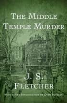 The Middle Temple Murder ebook by J. S. Fletcher, Otto Penzler