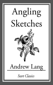 Angling Sketches ebook by Andrew Lang