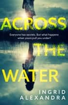 Across the Water ebook by Ingrid Alexandra