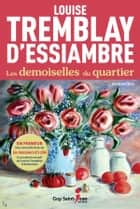 Les demoiselles du quartier ebook by Louise Tremblay-D'Essiambre