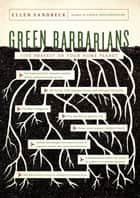 Green Barbarians - Live Bravely on Your Home Planet ebook by Ellen Sandbeck