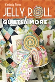Jelly Roll Quilts & More ebook by Einmo, Kimberly