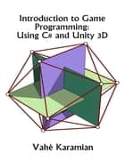 Introduction to Game Programming: Using C# and Unity 3D ebook by Vahe Karamian