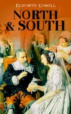 North & South - Victorian Romance Classic (Including Biography of the Author) ebook by Elizabeth Gaskell