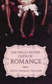 The Finley Sisters' Oath of Romance ebook by Keith Thomas Walker
