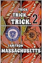Joseph. Trick. I Am From Massachusetts. Part 2. - Original Book Number Thirteen. ebook by Joseph Anthony Alizio Jr., Edward Joseph Ellis, Vincent Joseph Allen