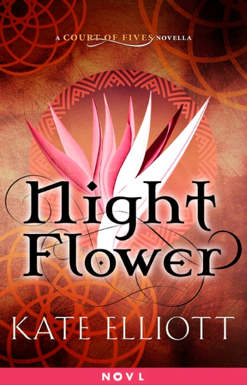 Night Flower Ebook By Kate Elliott 9780316344456 Rakuten Kobo