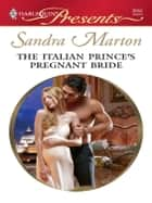 The Italian Prince's Pregnant Bride ebook by Sandra Marton