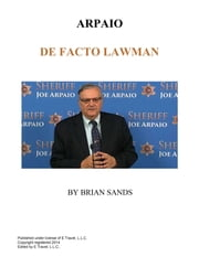 Arpaio De Facto Lawman - Second Edition ebook by Brian Sands