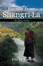 ESCAPE FROM SHANGRI-LA ebook by Elsa M. Spencer