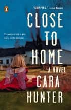 Close to Home - A Novel eBook by Cara Hunter
