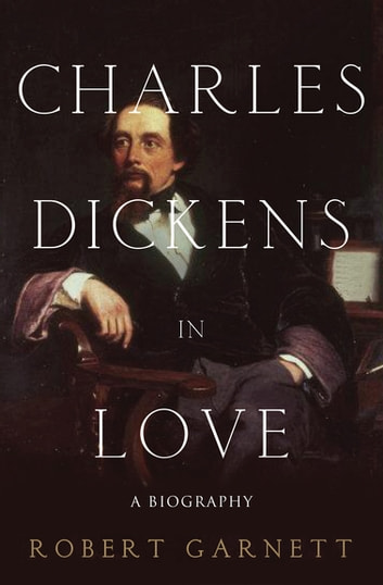 Charles Dickens in Love - A Biography ebook by Robert Garnett