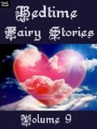 Bedtime Fairy Tales Volume 9 ebook by Ray Kay