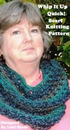 The Whip It Up Quick Scarf Knitting Pattern eBook by Lori Stade