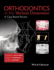 Orthodontics in the Vertical Dimension - A Case-Based Review ebook by Thomas E. Southard, Steven D. Marshall, Laura L. Bonner