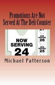 Promotions Are Not Served At The Deli Counter ebook by Michael Patterson