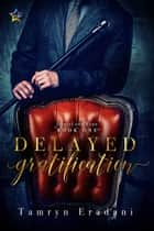 Delayed Gratification ebook by Tamryn Eradani