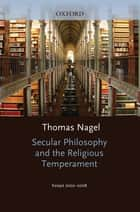 Secular Philosophy and the Religious Temperament - Essays 2002-2008 ebook by Thomas Nagel