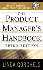 The Product Managers Handbook, 3E ebook by Linda Gorchels