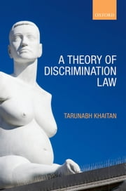 A Theory of Discrimination Law ebook by Tarunabh Khaitan
