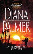 The Wedding In White ebook by Diana Palmer