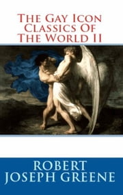 The Gay Icon Classics of the World II ebook by Robert Joseph Greene