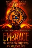 Embrace (The Shifter, The Magic Map, and The Goblin King) - Fated Fantasy Quest Adventure, #3 ebook by Rachel Daigle, Humphrey Quinn