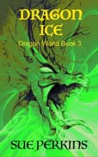 Dragon Ice - Dragon World, #3 ebook by Sue Perkins