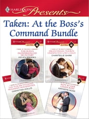 Taken: At the Boss's Command Bundle - The Boss's Inexperienced Secretary\Argentinian Playboy, Unexpected Love-Child\The Tuscan Tycoon's Pregnant Housekeeper\Kept by Her Greek Boss ebook by Helen Brooks,Chantelle Shaw,Christina Hollis,Kathryn Ross