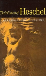 The Wisdom of Heschel ebook by Abraham Joshua Heschel,Ruth M. Goodhill