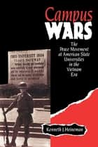 Campus Wars - The Peace Movement At American State Universities in the Vietnam Era ebook by Kenneth J. Heineman