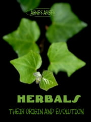 Herbals : Their Origin and Evolution (Illustrated) ebook by Agnes Arber